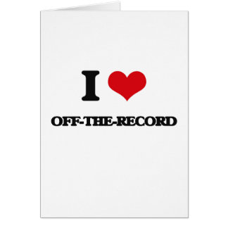 I Love Off-The-Record Card