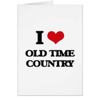 I Love OLD TIME COUNTRY Greeting Card