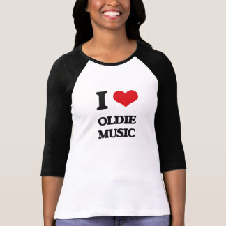 I Love OLDIE MUSIC T-shirts