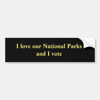 I love our National Parks and I vote Bumper Sticker