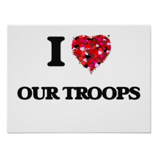 I love Our Troops Poster