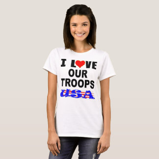 I Love Our Troops USA T-Shirt