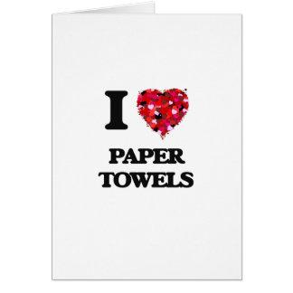 I Love Paper Towels Greeting Card