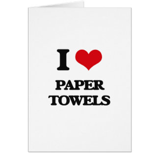 I Love Paper Towels Greeting Cards