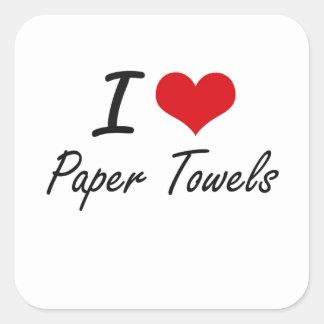 I Love Paper Towels Square Sticker