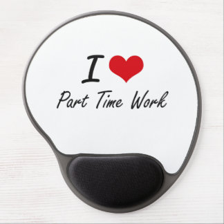 I Love Part-Time Work Gel Mouse Pad