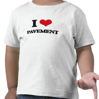 I Love Pavement T Shirts
