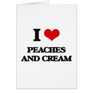 I love Peaches And Cream Greeting Card