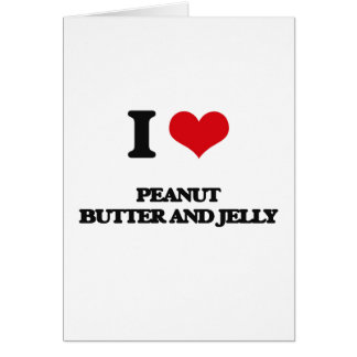 I love Peanut Butter And Jelly Greeting Card
