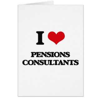 I love Pensions Consultants Greeting Cards