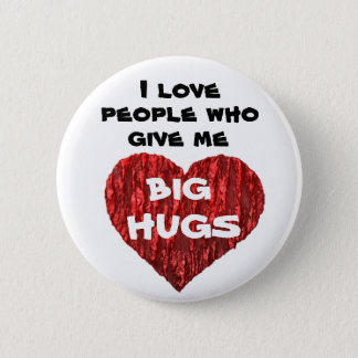 I love people who give me big hugs 6 cm round badge