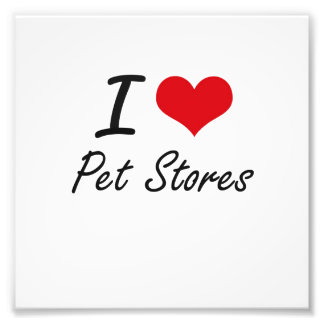 I love Pet Stores Photographic Print