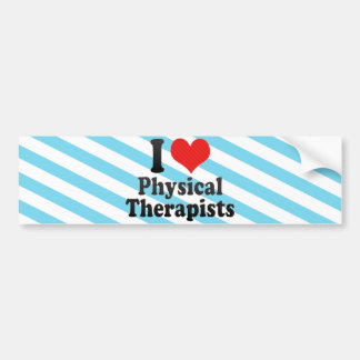 I Love Physical Therapists Bumper Stickers