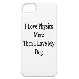 I Love Physics More Than I Love My Dog Case For The iPhone 5