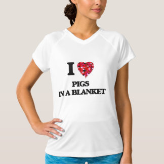 I love Pigs In A Blanket Shirt