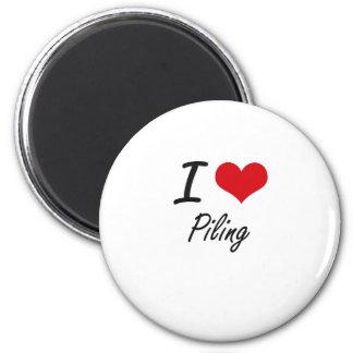 I Love Piling 6 Cm Round Magnet