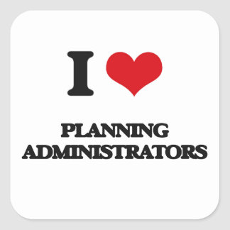 I love Planning Administrators Square Stickers
