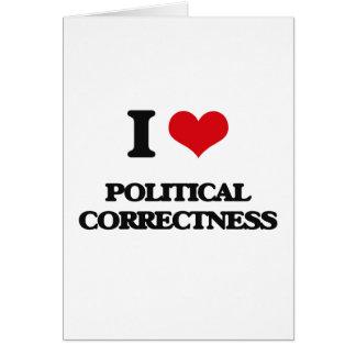 I Love Political Correctness Greeting Card