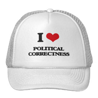 I Love Political Correctness Trucker Hats