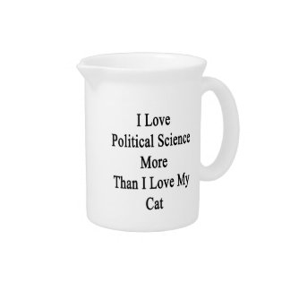I Love Political Science More Than I Love My Cat Beverage Pitchers