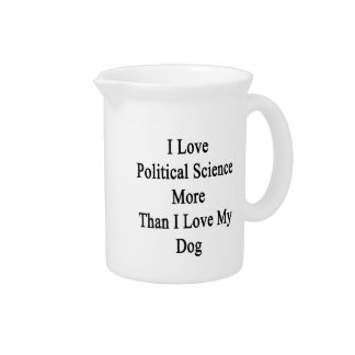 I Love Political Science More Than I Love My Dog Drink Pitcher
