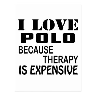 I Love Polo Because Therapy Is Expensive Postcard