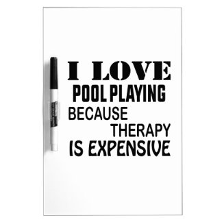 I Love Pool Playing Because Therapy Is Expensive Dry Erase Board