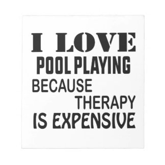 I Love Pool Playing Because Therapy Is Expensive Notepad