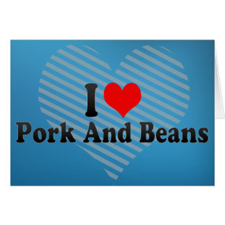 I Love Pork And Beans Card