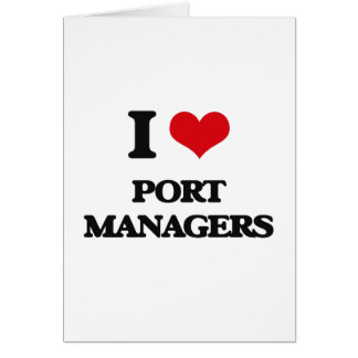 I love Port Managers Greeting Cards