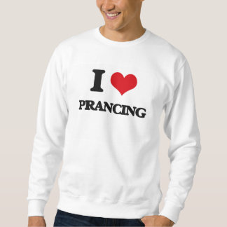 I Love Prancing Sweatshirt