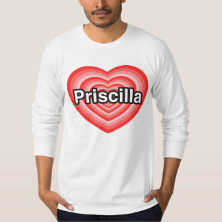 I love Priscilla. I love you Priscilla. Heart T-Shirt