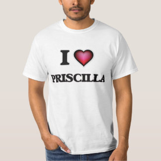 I Love Priscilla T-Shirt