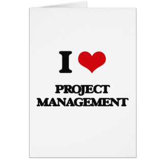 I Love Project Management Greeting Card