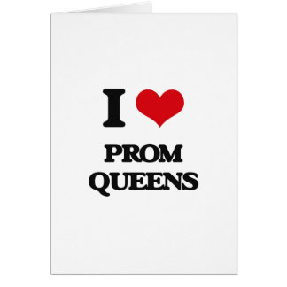 I love Prom Queens Greeting Card