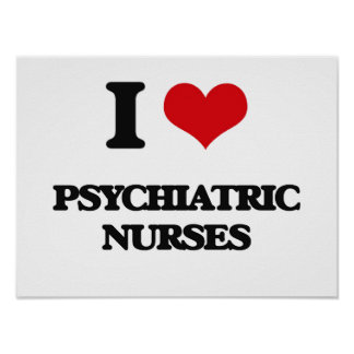 I love Psychiatric Nurses Poster