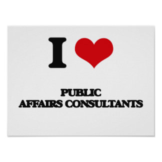 I love Public Affairs Consultants Posters