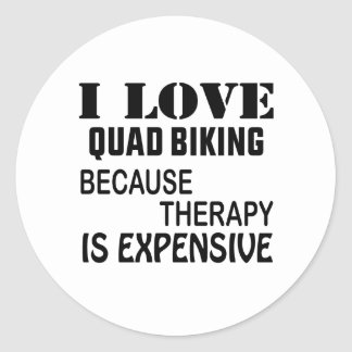 I Love Quad Biking Because Therapy Is Expensive Classic Round Sticker