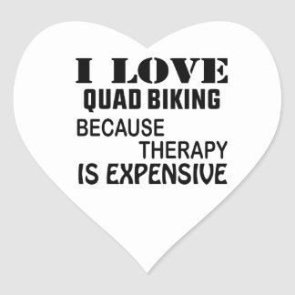 I Love Quad Biking Because Therapy Is Expensive Heart Sticker
