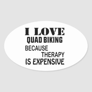 I Love Quad Biking Because Therapy Is Expensive Oval Sticker