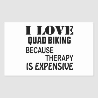 I Love Quad Biking Because Therapy Is Expensive Rectangular Sticker