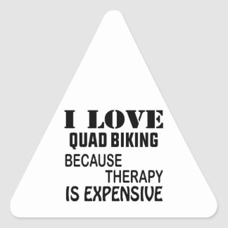 I Love Quad Biking Because Therapy Is Expensive Triangle Sticker