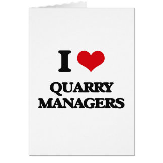 I love Quarry Managers Greeting Cards