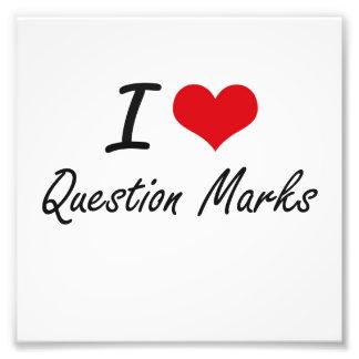 I Love Question Marks Art Photo