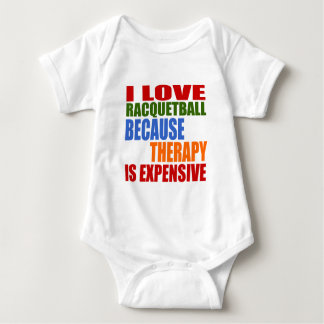 I LOVE RACQUETBALL BECAUSE THERAPY IS EXPENSIVE BABY BODYSUIT