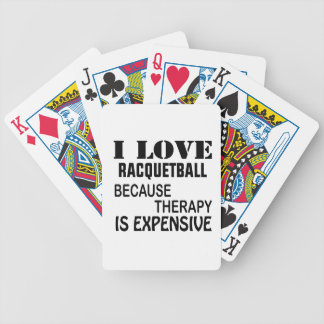 I Love Racquetball Because Therapy Is Expensive Bicycle Playing Cards
