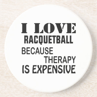 I Love Racquetball Because Therapy Is Expensive Coaster
