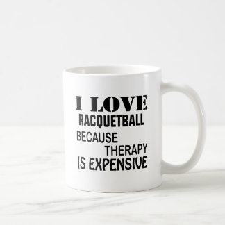 I Love Racquetball Because Therapy Is Expensive Coffee Mug