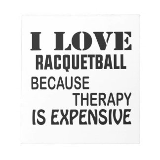 I Love Racquetball Because Therapy Is Expensive Notepad