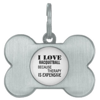 I Love Racquetball Because Therapy Is Expensive Pet Name Tag